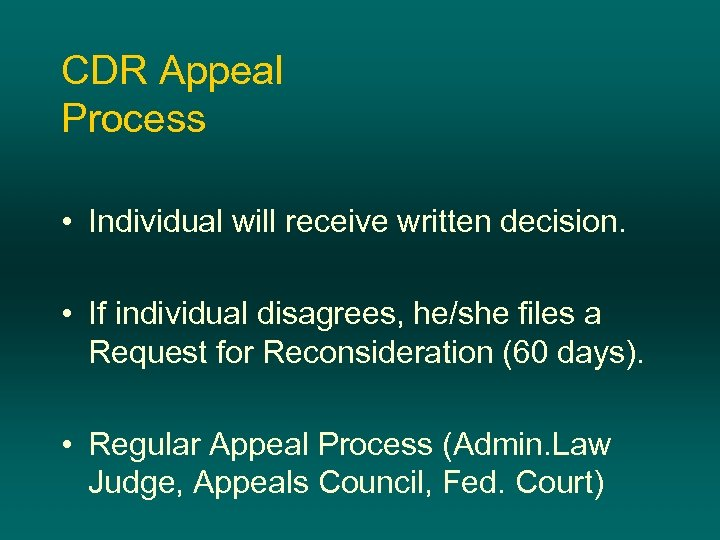 CDR Appeal Process • Individual will receive written decision. • If individual disagrees, he/she