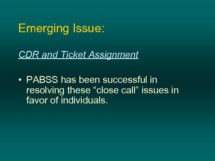 Emerging Issue: CDR and Ticket Assignment • PABSS has been successful in resolving these