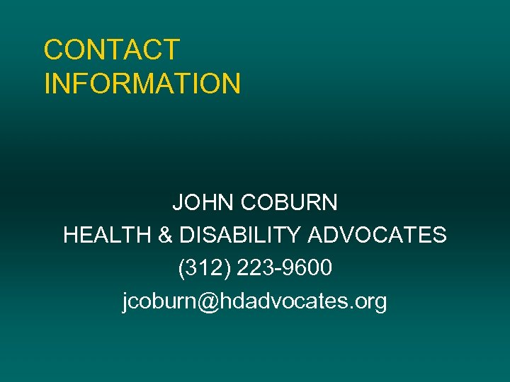 CONTACT INFORMATION JOHN COBURN HEALTH & DISABILITY ADVOCATES (312) 223 -9600 jcoburn@hdadvocates. org