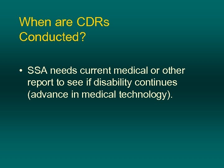 When are CDRs Conducted? • SSA needs current medical or other report to see
