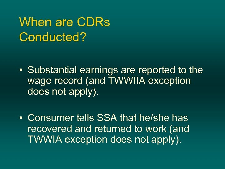 When are CDRs Conducted? • Substantial earnings are reported to the wage record (and