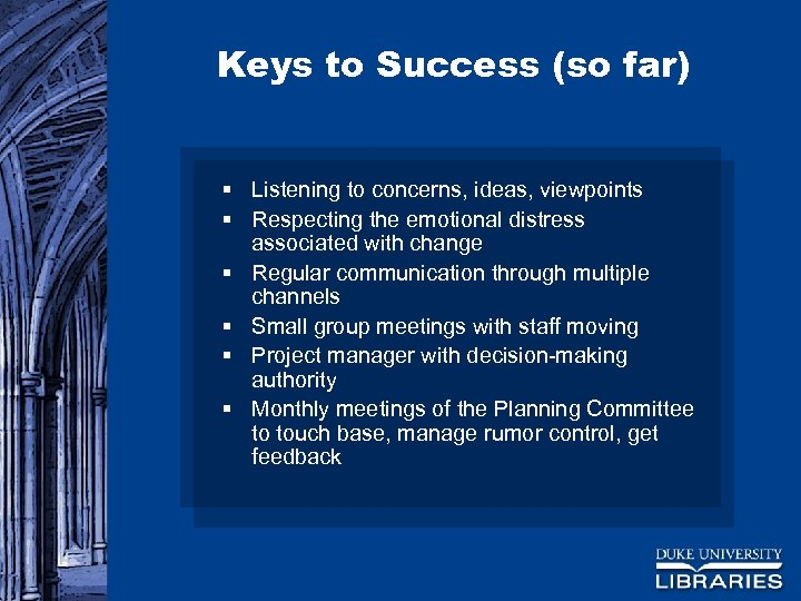 Keys to Success (so far) § Listening to concerns, ideas, viewpoints § Respecting the