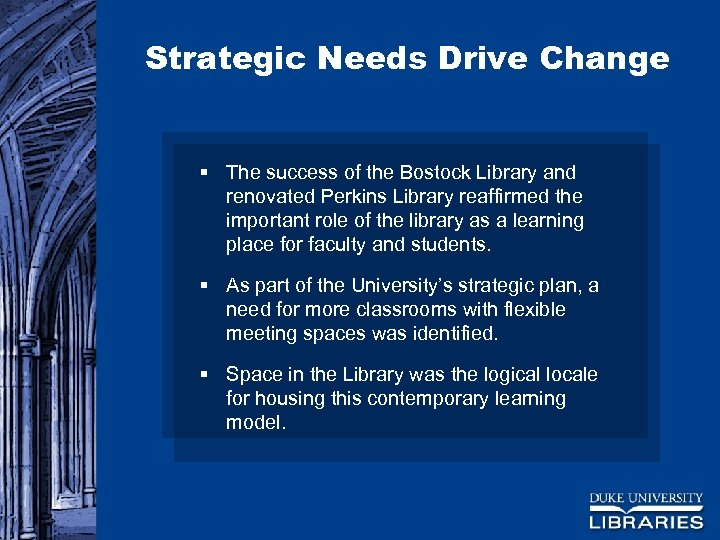 Strategic Needs Drive Change § The success of the Bostock Library and renovated Perkins