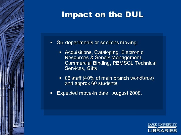 Impact on the DUL § Six departments or sections moving: § Acquisitions, Cataloging, Electronic