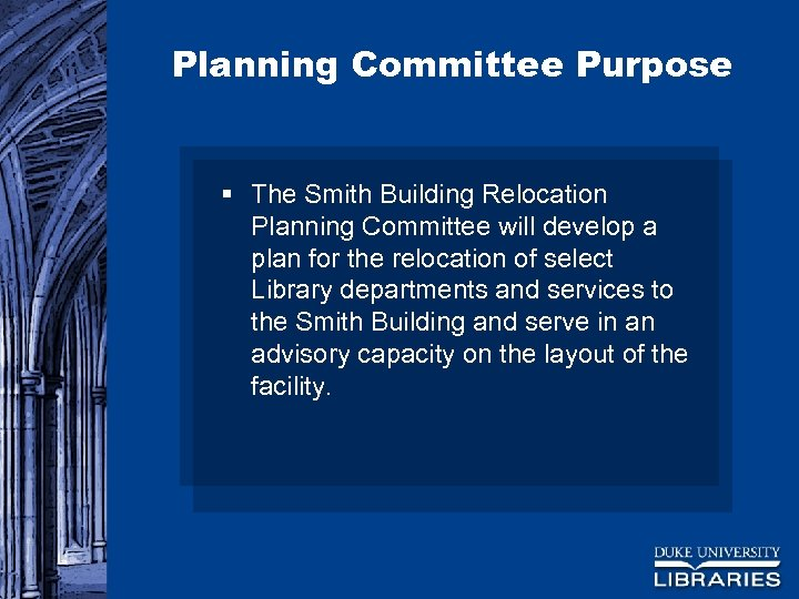 Planning Committee Purpose § The Smith Building Relocation Planning Committee will develop a plan