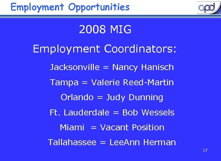 Employment Opportunities 2008 MIG Employment Coordinators: Jacksonville = Nancy Hanisch Tampa = Valerie Reed-Martin
