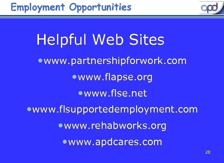 Employment Opportunities Helpful Web Sites • www. partnershipforwork. com • www. flapse. org •