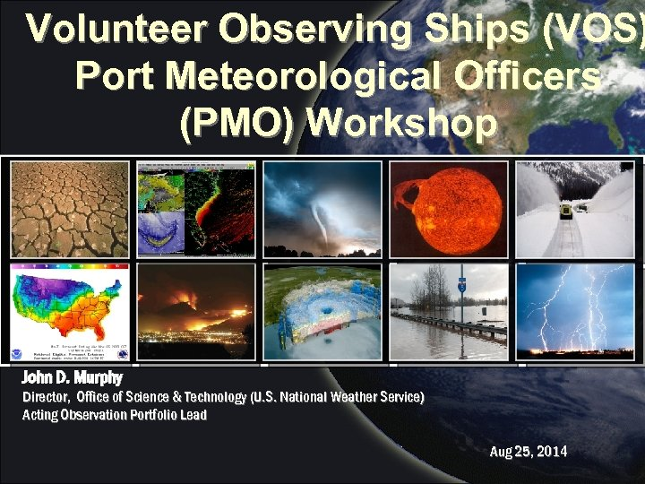 Volunteer Observing Ships (VOS) Port Meteorological Officers (PMO) Workshop John D. Murphy Director, Office