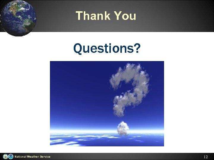 Thank You Questions? National Weather Service 12