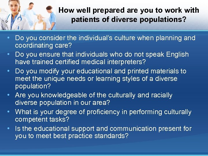 How well prepared are you to work with patients of diverse populations? • Do