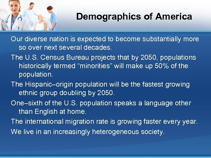 Demographics of America Our diverse nation is expected to become substantially more so over