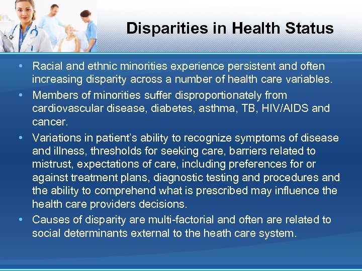 Disparities in Health Status • Racial and ethnic minorities experience persistent and often increasing