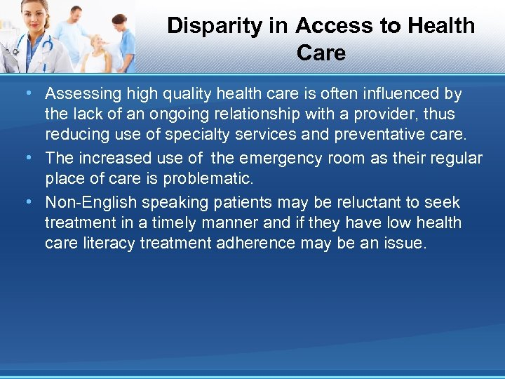 Disparity in Access to Health Care • Assessing high quality health care is often