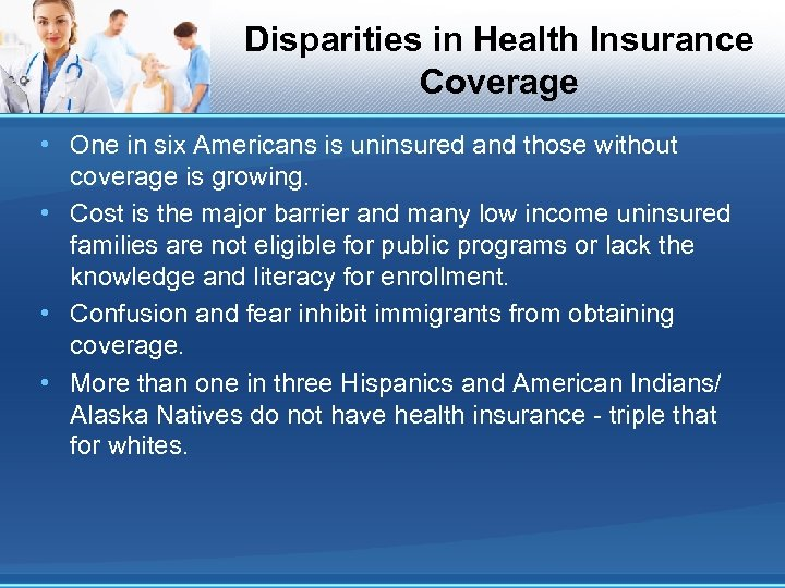 Disparities in Health Insurance Coverage • One in six Americans is uninsured and those