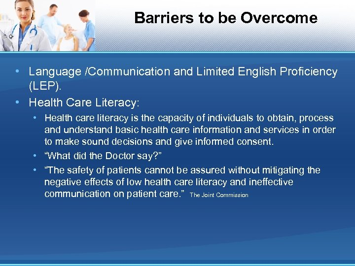 Barriers to be Overcome • Language /Communication and Limited English Proficiency (LEP). • Health