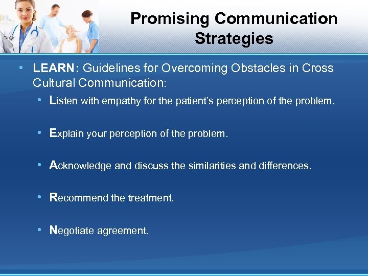 Promising Communication Strategies • LEARN: Guidelines for Overcoming Obstacles in Cross Cultural Communication: •
