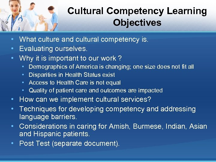 Cultural Competency Learning Objectives • What culture and cultural competency is. • Evaluating ourselves.