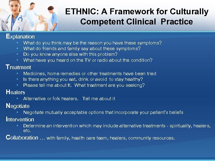 ETHNIC: A Framework for Culturally Competent Clinical Practice Explanation • • What do you