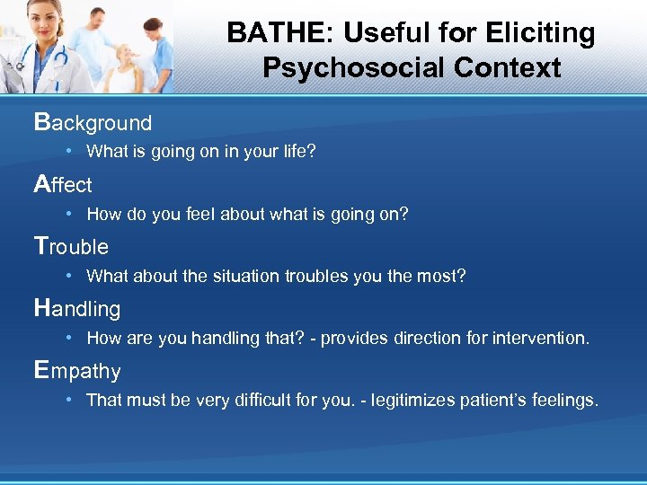 BATHE: Useful for Eliciting Psychosocial Context Background • What is going on in your