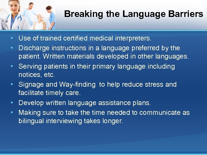 Breaking the Language Barriers • Use of trained certified medical interpreters. • Discharge instructions