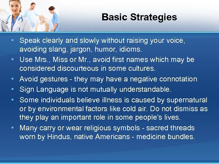 Basic Strategies • Speak clearly and slowly without raising your voice, avoiding slang, jargon,