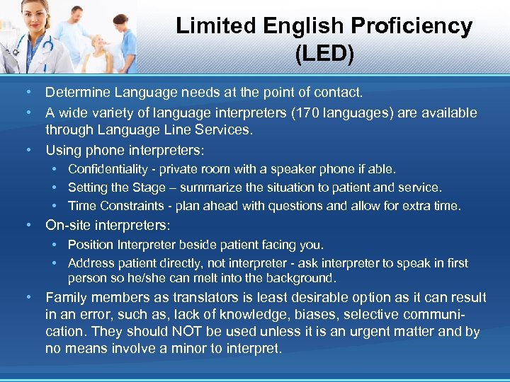 Limited English Proficiency (LED) • Determine Language needs at the point of contact. •