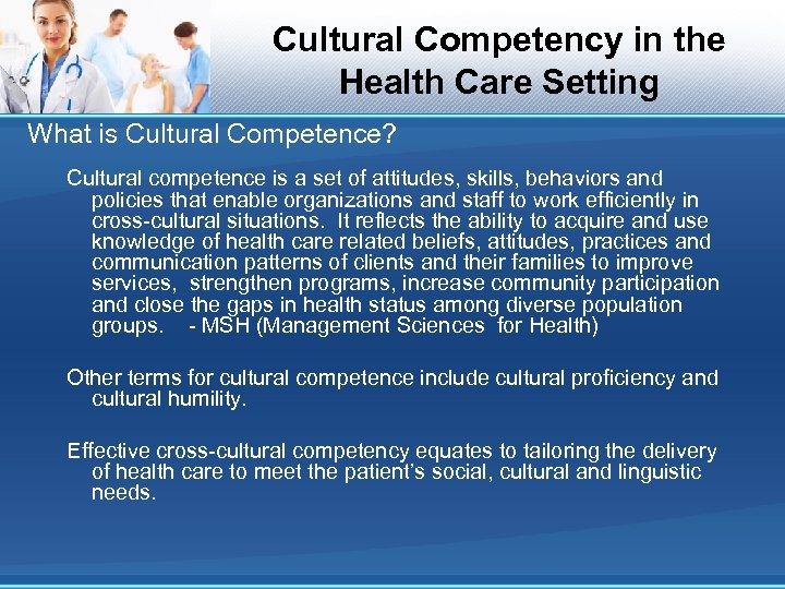 Cultural Competency in the Health Care Setting What is Cultural Competence? Cultural competence is