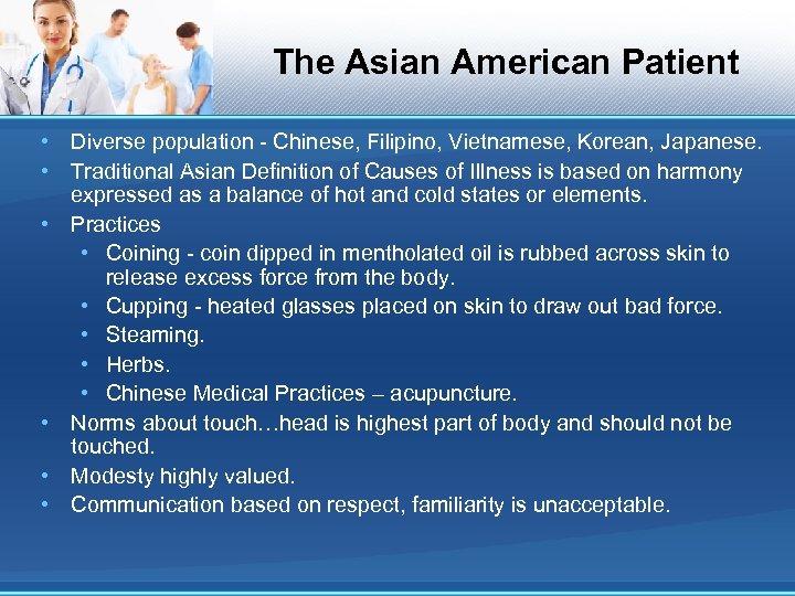 The Asian American Patient • Diverse population - Chinese, Filipino, Vietnamese, Korean, Japanese. •
