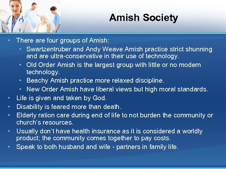 Amish Society • There are four groups of Amish: • Swartzentruber and Andy Weave