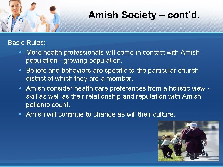 Amish Society – cont'd. Basic Rules: • More health professionals will come in contact