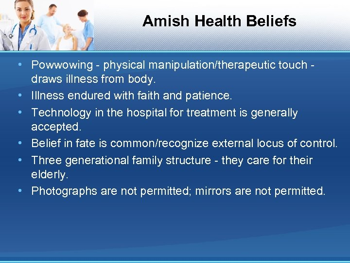 Amish Health Beliefs • Powwowing - physical manipulation/therapeutic touch draws illness from body. •