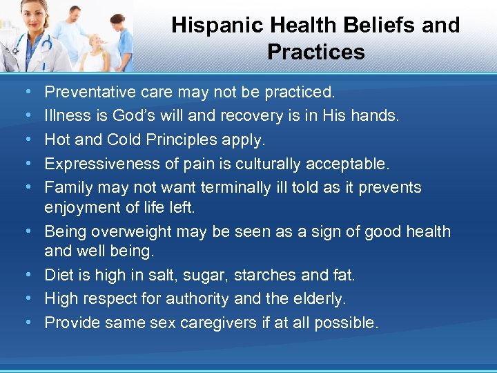 Hispanic Health Beliefs and Practices • • • Preventative care may not be practiced.