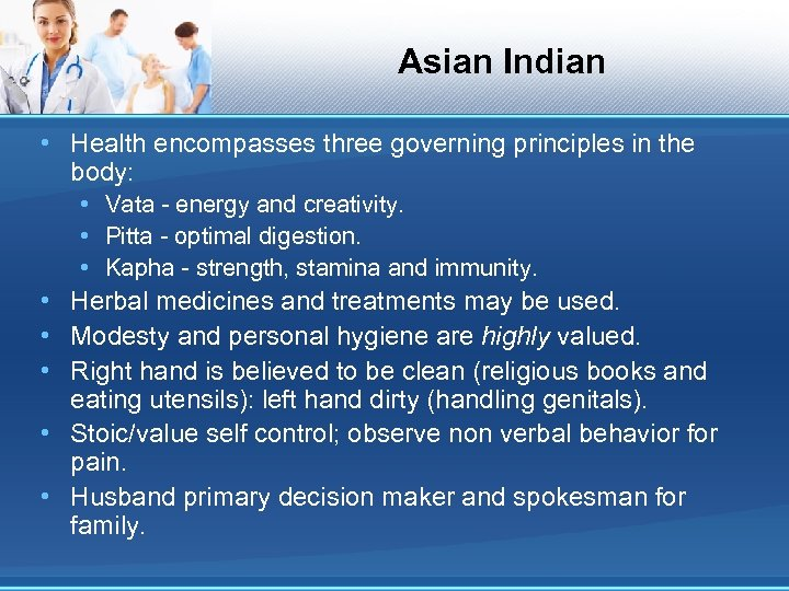 Asian Indian • Health encompasses three governing principles in the body: • Vata -