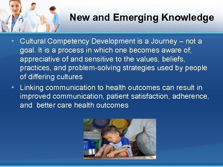 New and Emerging Knowledge • Cultural Competency Development is a Journey – not a