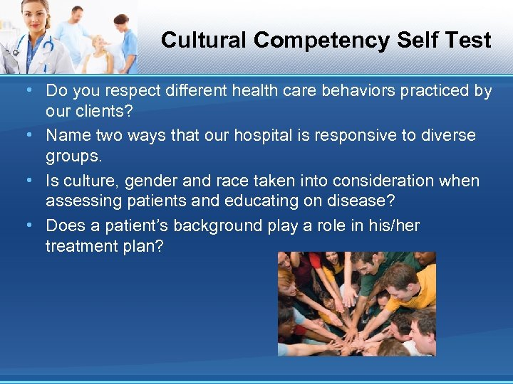 Cultural Competency Self Test • Do you respect different health care behaviors practiced by