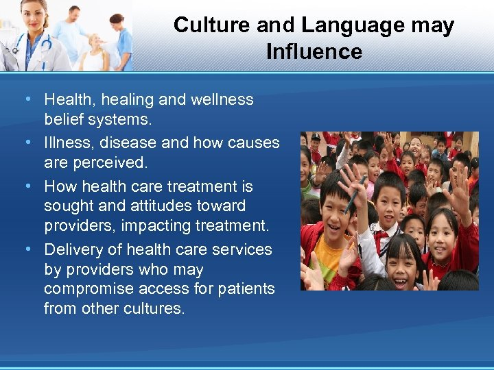 Culture and Language may Influence • Health, healing and wellness belief systems. • Illness,