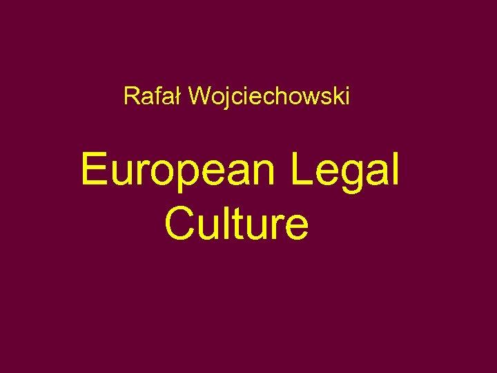 Rafał Wojciechowski European Legal Culture