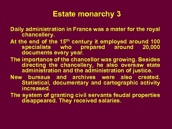 Estate monarchy 3 Daily administration in France was a mater for the royal chancellery.