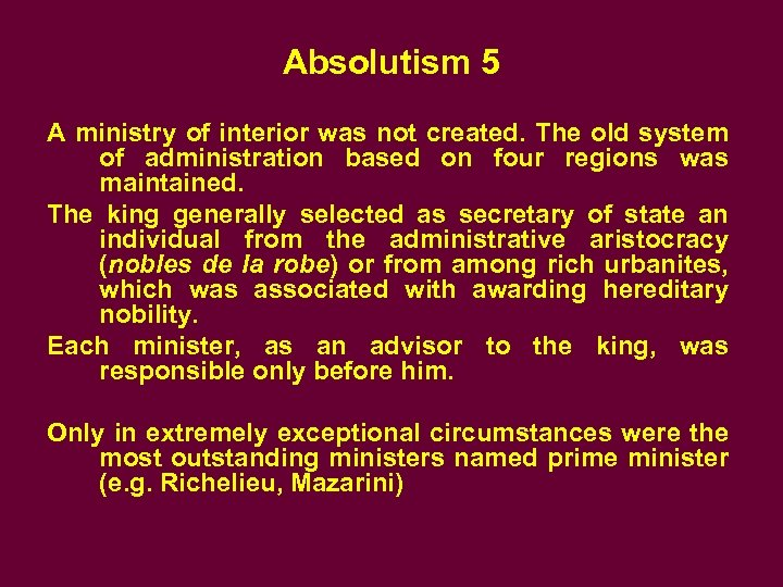 Absolutism 5 A ministry of interior was not created. The old system of administration
