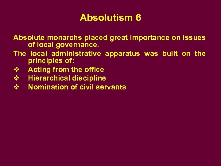 Absolutism 6 Absolute monarchs placed great importance on issues of local governance. The local