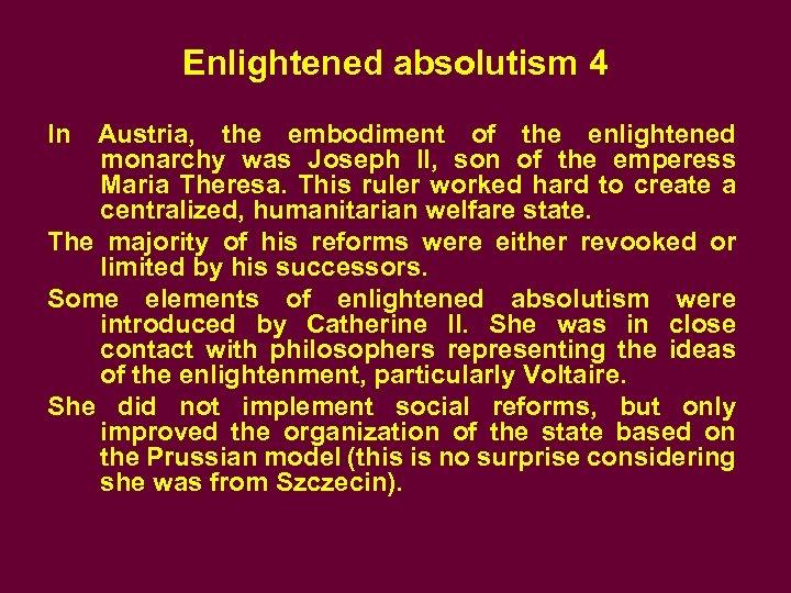 Enlightened absolutism 4 In Austria, the embodiment of the enlightened monarchy was Joseph II,