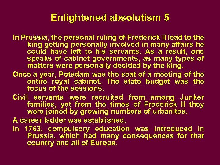 Enlightened absolutism 5 In Prussia, the personal ruling of Frederick II lead to the