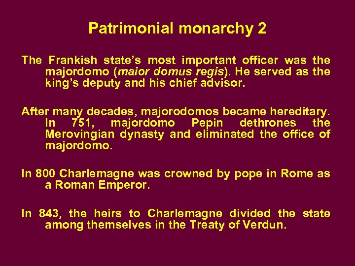 Patrimonial monarchy 2 The Frankish state's most important officer was the majordomo (maior domus