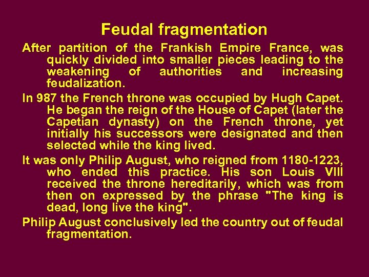 Feudal fragmentation After partition of the Frankish Empire France, was quickly divided into smaller
