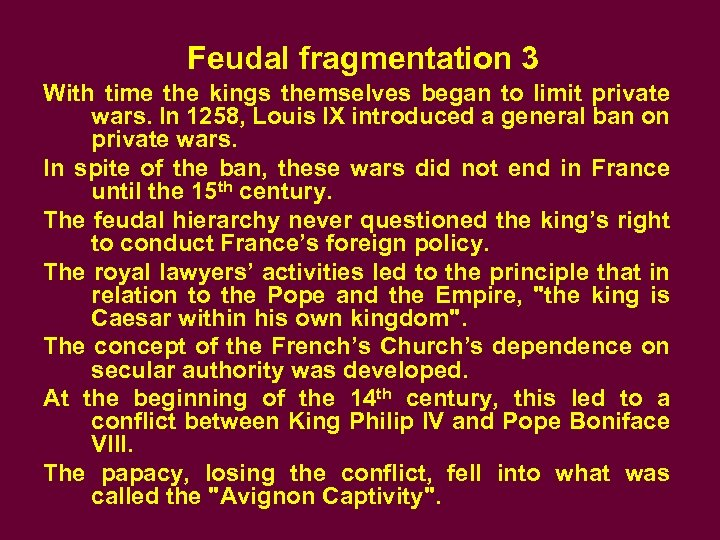 Feudal fragmentation 3 With time the kings themselves began to limit private wars. In