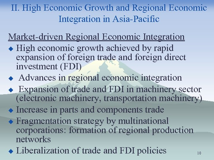 II. High Economic Growth and Regional Economic Integration in Asia-Pacific Market-driven Regional Economic Integration