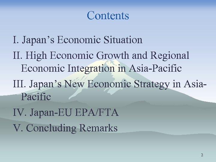 Contents I. Japan's Economic Situation II. High Economic Growth and Regional Economic Integration in