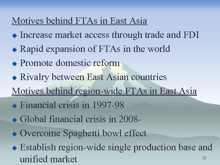 Motives behind FTAs in East Asia u Increase market access through trade and FDI