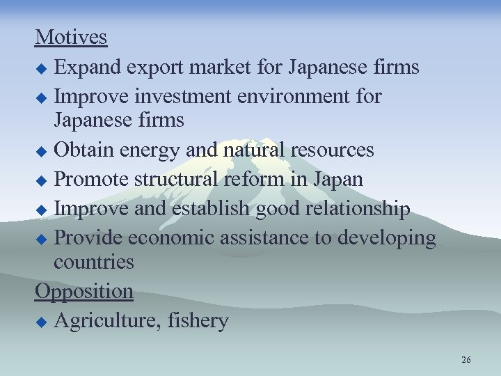 Motives u Expand export market for Japanese firms u Improve investment environment for Japanese