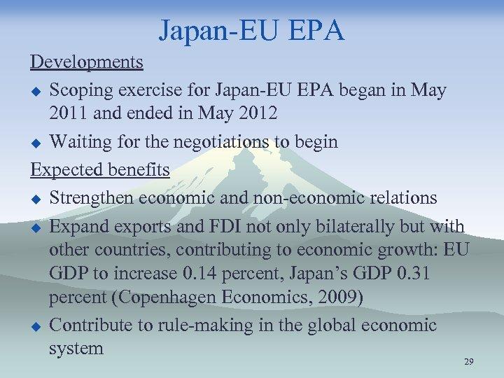 Japan-EU EPA Developments u Scoping exercise for Japan-EU EPA began in May 2011 and